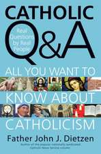 Catholic Q & A: All You Want to Know About Catholicism - Real Questions by Real People