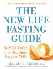 The New Life Fasting Guide: Seven Days to a Healthier, Happier You