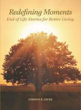 Redefining Moments: End of Life Stories for Better Living