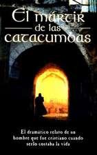 El Martir de Las Catacumbas = The Martyr of the Catacombs