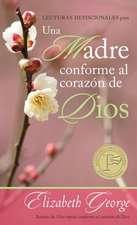 Lecturas Devocionales Para una Madre Conforme al Corazon de Dios = A Mom After God's Own Heart Devotional