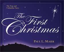 The First Christmas:  The True and Unfamiliar Story