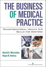 The Business of Medical Practice:  Transformational Health 2.0 Skills for Doctors
