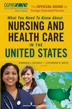 What You Need to Know about Nursing and Health Care in the United States:  The Official Guide for Foreign-Educated Nurses