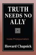 Truth Needs No Ally: Inside Photojournalism