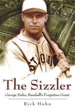 The Sizzler: George Sisler, Baseball's Forgotten Great