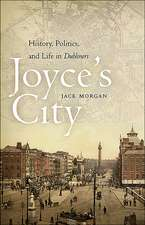 Joyce's City: History, Politics, and Life in DUBLINERS