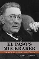 El Paso's Muckraker:  The Life of Owen Payne White