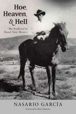 Hoe, Heaven, and Hell:  My Boyhood in Rural New Mexico