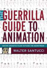 The Guerrilla Guide to Animation: Making Animated Films Outside the Mainstream