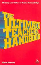 The Ultimate Teachers' Handbook: What they never told you at teacher training college