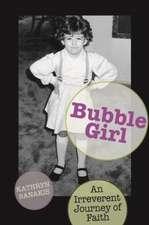 Bubble Girl:  An Irreverent Journey of Faith