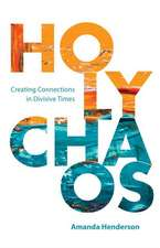 Holy Chaos: 10 Ways to Love Each Other Despite Our Religious and Political Divides