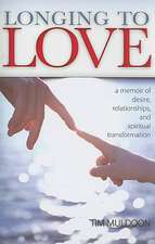 Longing to Love:  A Memoir of Desire, Relationships, and Spiritual Transformation