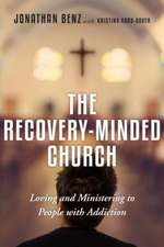 The Recovery-Minded Church:  Loving and Ministering to People with Addiction