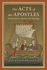 The Acts of the Apostles:  Interpretation, History and Theology