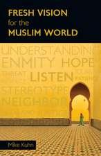 Fresh Vision for the Muslim World:  An Incarnational Alternative