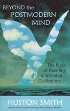 Beyond the Postmodern Mind: The Place of Meaning in a Global Civilization