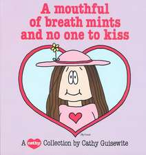 Mouthful Of Breath Mints and No One to Kiss