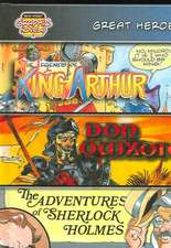 Great Heroes:  The Legends of King Arthur; Don Quixote; The Adventures of Sherlock Holmes