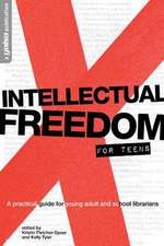 Intellectual Freedom for Teens:  A Pratical Guide for YA & School Librarians