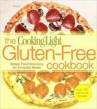 Cooking Light The Gluten-Free Cookbook: Simple Food Solutions for Everyday Meals