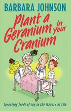 Plant a Geranium in Your Cranium: Planting Seeds of Joy in the Manure of Life