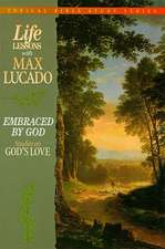Life Lessons with Max Lucado:  Embraced by God