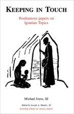 Keeping in Touch:  Posthumous Papers on Ignatian Topics
