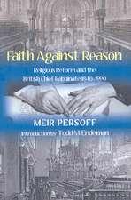 Faith Against Reason:  Religious Reform and the British Chief Rabbinate, 1840-1990