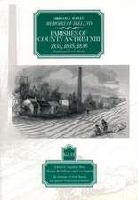 Ordnance Survey Memoirs of Ireland: Parishes of Co. Antrim XIII 1833, 1835, 1838