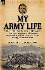 My Army Life and the Fort Phil. Kearney Massacre
