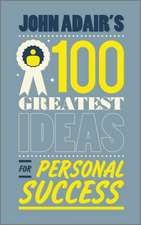 John Adair′s 100 Greatest Ideas for Personal Success