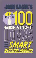 John Adair′s 100 Greatest Ideas for Smart Decision Making