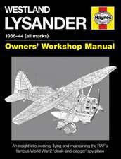 Westland Lysander Manual 1936-44 (All Marks):  An Insight Into Owning, Flying and Maintaining the RAF's Famous World War 2 'Cloak-And Dagger' Spy Plane