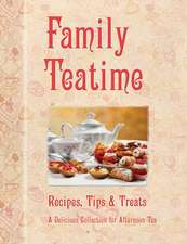 Family Teatime: Recipes, Tips & Treats; A Delicious Collection for Afternoon Tea