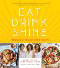 Eat Drink Shine: 100% Gluten-free, Paleo-inspired Recipes