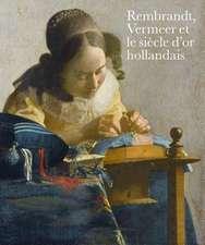 Rembrandt, Vermeer et le siecle d'or hollandais