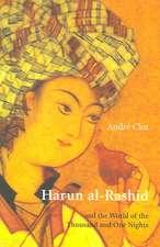 Harun Al-Rashid:  Ane the World of the Thousand and One Nights