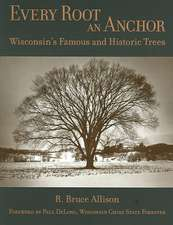 Every Root an Anchor: Wisconsin's Famous and Historic Trees
