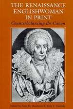 The Renaissance Englishwoman in Print:  Counterbalancing the Canon