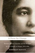 A Force for Change: Beatrice Morrow Cannady and the Struggle for Civil Rights in Oregon, 1912-1936