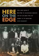 Here on the Edge: How a Small Group of World War II Conscientious Objectors Took Art and Peace from the Margins to the Mainstream