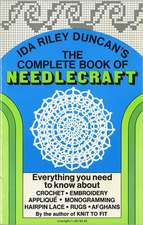 The Complete Book of Needlecraft:  Everything You Need to Know about Crochet, Embroidery, Applique, Monogramming, Hairpin Lace, Rugs, and Afghans