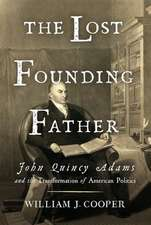 The Lost Founding Father – John Quincy Adams and the Transformation of American Politics
