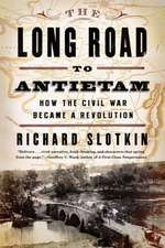The Long Road to Antietam – How the Civil War Became a Revolution