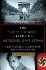 The Short, Strange Life of Herschel Grynszpan – A Boy Avenger, a Nazi Diplomat, and a Murder in Paris