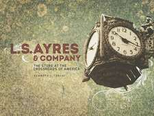 L.S. Ayres & Company:  The Store at the Crossroads of America
