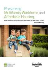 Preserving Multifamily Workforce and Affordable Housing: New Approaches for Investing in a Vital National Asset