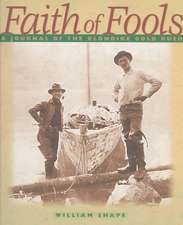 Faith of Fools:  A Journal of the Klondike Gold Rush